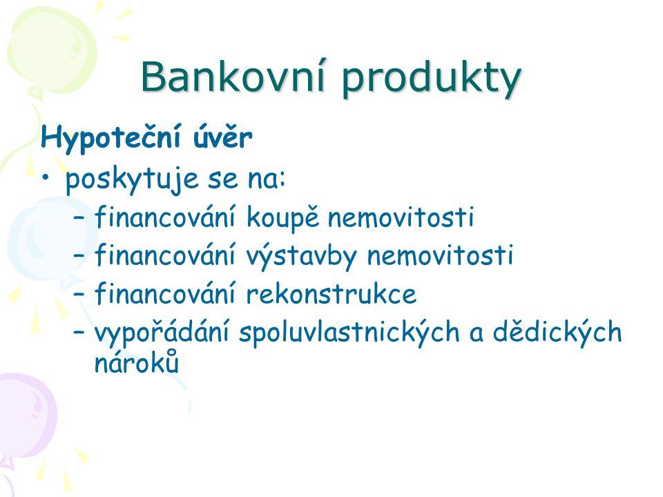 Bankovní produkty Hypoteční úvěr poskytuje se na: