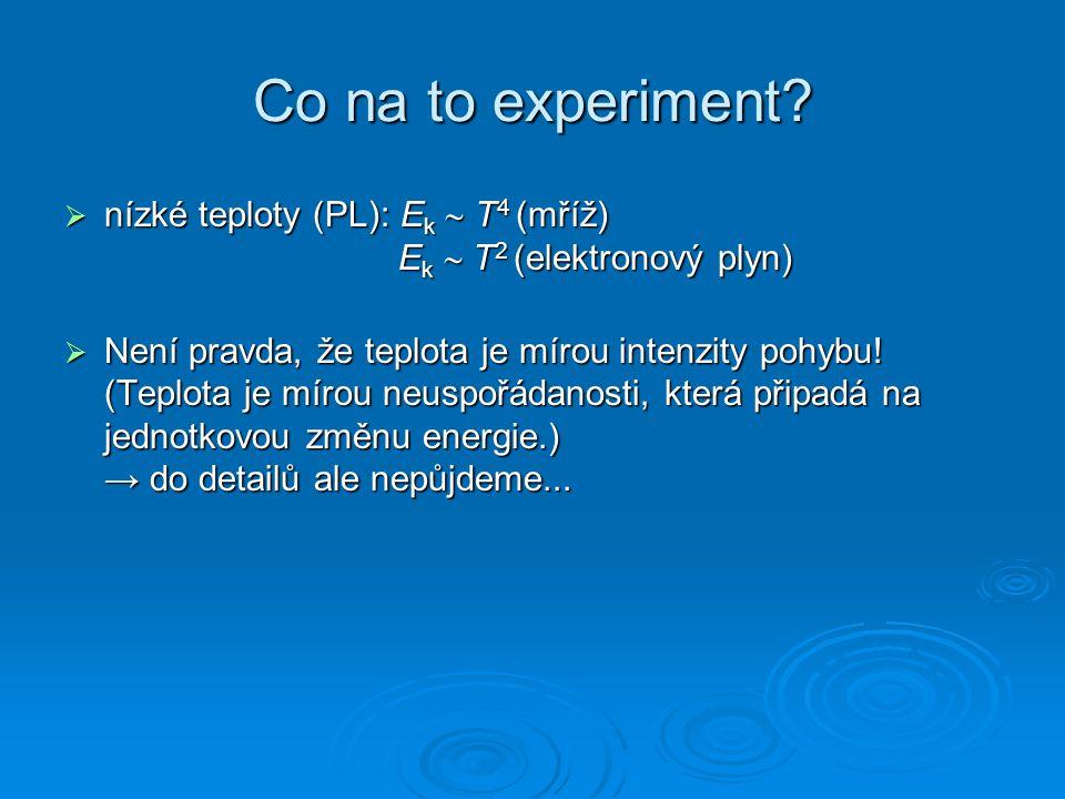 Co na to experiment nízké teploty (PL): Ek  T4 (mříž) Ek  T2 (elektronový plyn)