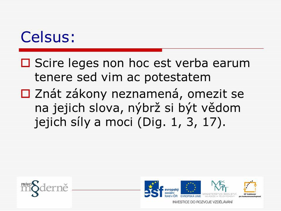 Celsus: Scire leges non hoc est verba earum tenere sed vim ac potestatem.
