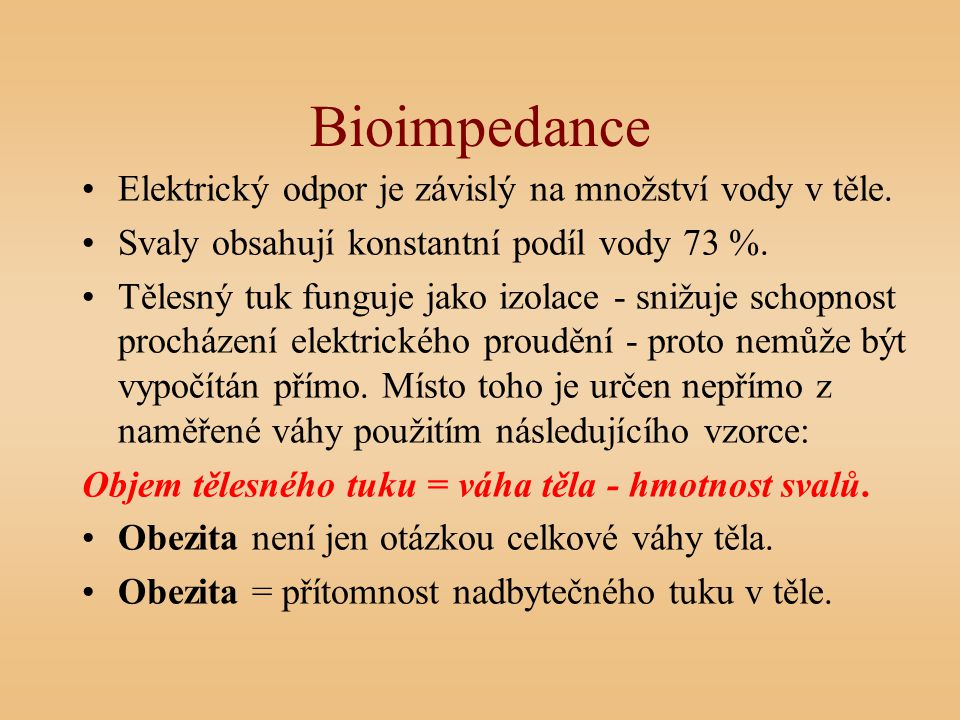 Bioimpedance Elektrický odpor je závislý na množství vody v těle.