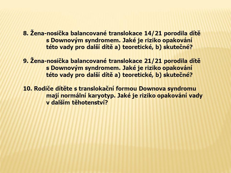 8. Žena-nosička balancované translokace 14/21 porodila dítě