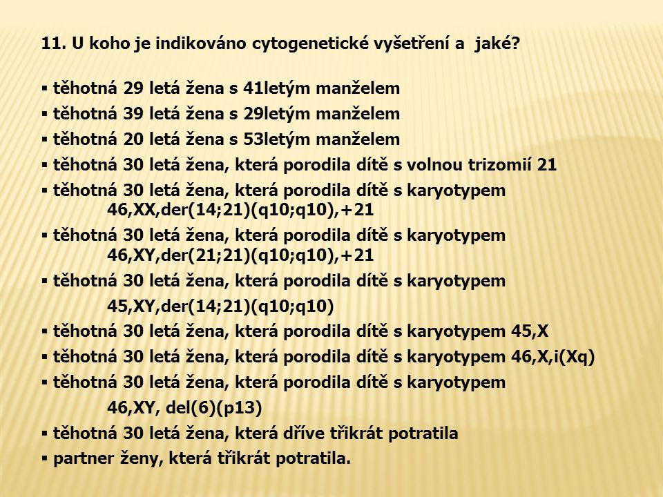 11. U koho je indikováno cytogenetické vyšetření a jaké