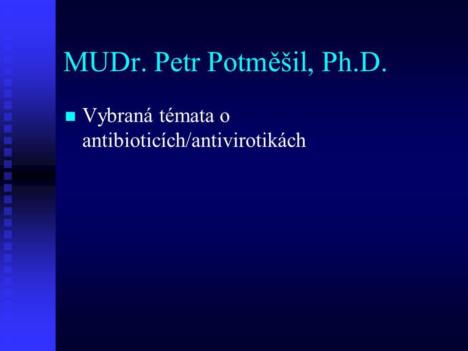 MUDr. Petr Potměšil, Ph.D. Vybraná témata o antibioticích/antivirotikách