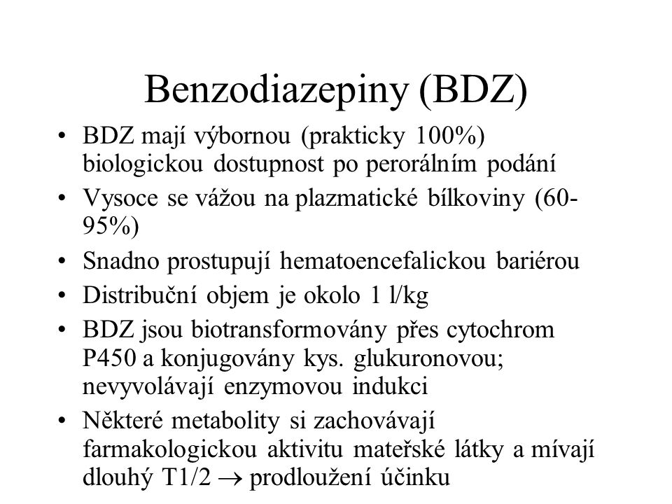 Benzodiazepiny (BDZ) BDZ mají výbornou (prakticky 100%) biologickou dostupnost po perorálním podání.
