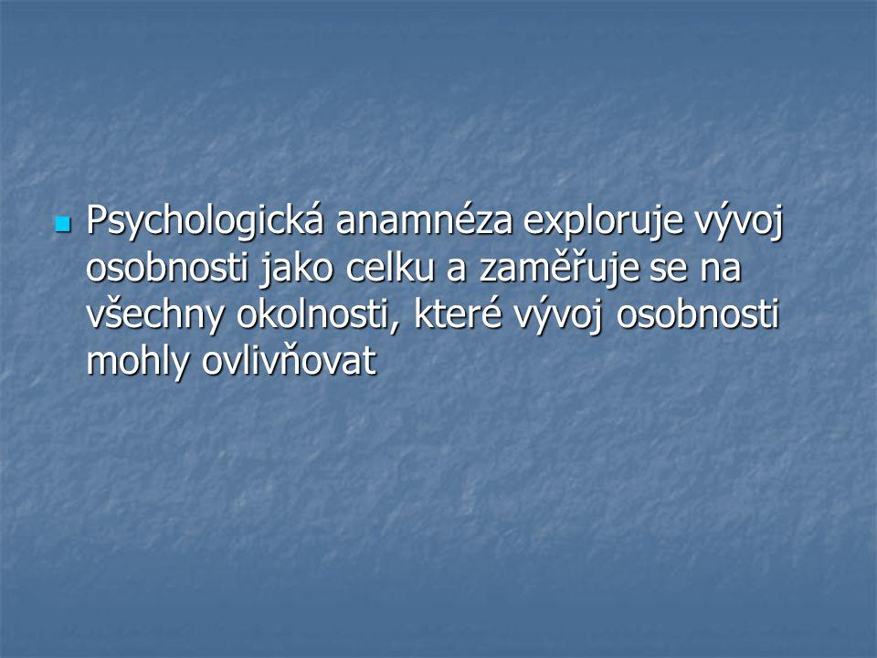 Psychologická anamnéza exploruje vývoj osobnosti jako celku a zaměřuje se na všechny okolnosti, které vývoj osobnosti mohly ovlivňovat