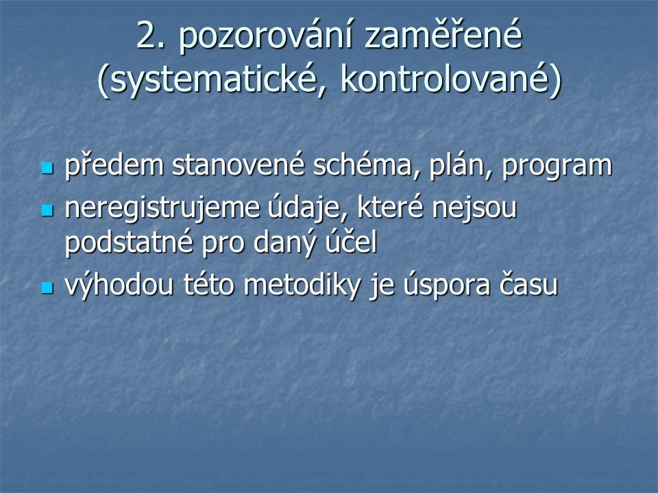 2. pozorování zaměřené (systematické, kontrolované)