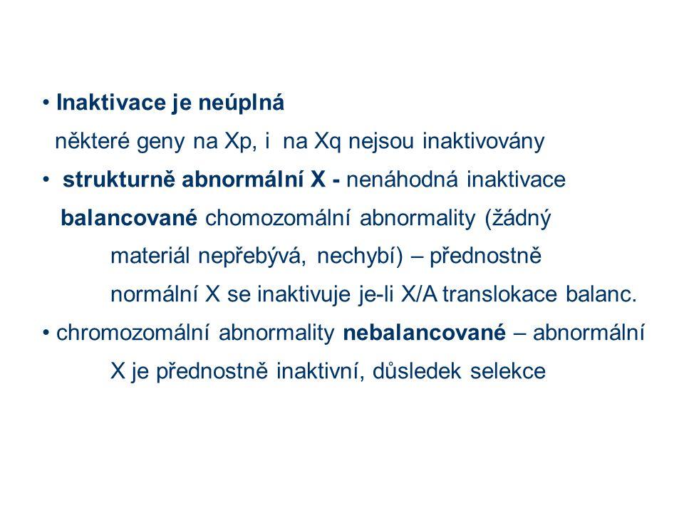 Inaktivace je neúplná některé geny na Xp, i na Xq nejsou inaktivovány. strukturně abnormální X - nenáhodná inaktivace.