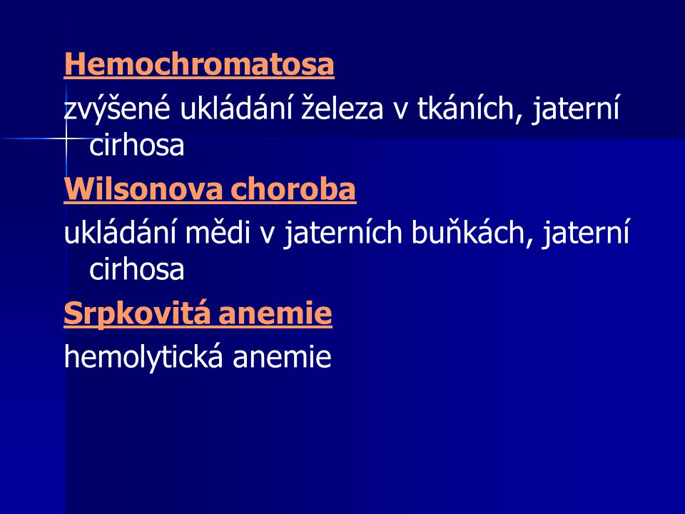 Hemochromatosa zvýšené ukládání železa v tkáních, jaterní cirhosa. Wilsonova choroba. ukládání mědi v jaterních buňkách, jaterní cirhosa.