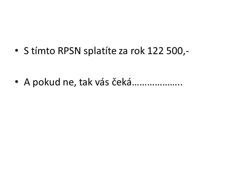 S tímto RPSN splatíte za rok 122 500,-
