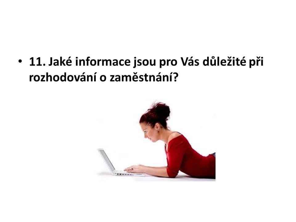 11. Jaké informace jsou pro Vás důležité při rozhodování o zaměstnání