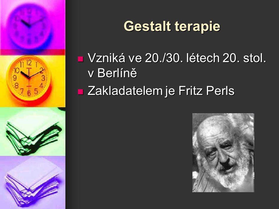 Gestalt terapie Vzniká ve 20./30. létech 20. stol. v Berlíně