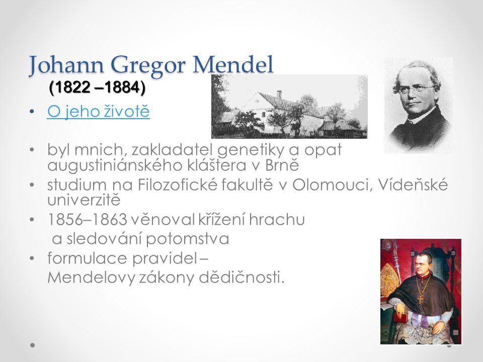 Johann Gregor Mendel (1822 –1884) O jeho životě