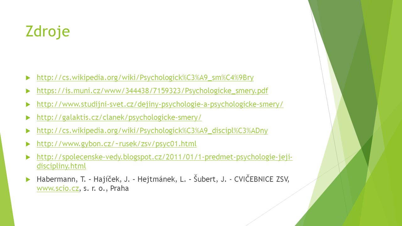 Zdroje http://cs.wikipedia.org/wiki/Psychologick%C3%A9_sm%C4%9Bry
