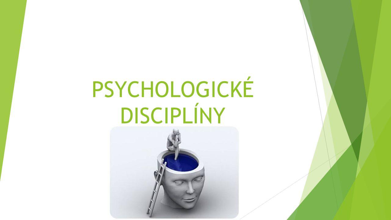 PSYCHOLOGICKÉ DISCIPLÍNY