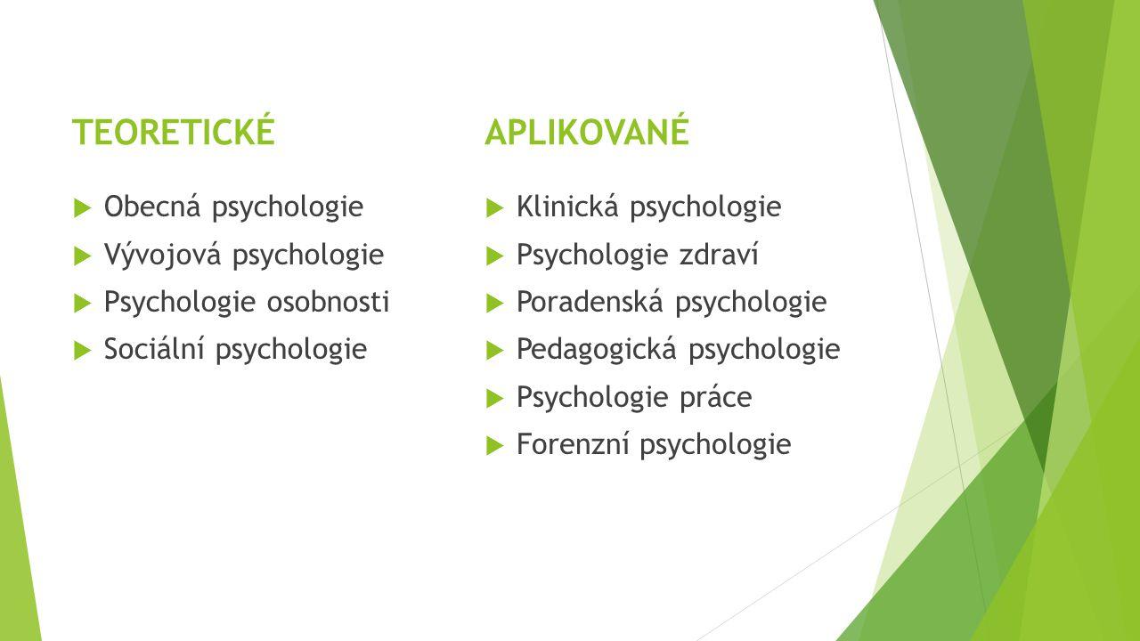 TEORETICKÉ APLIKOVANÉ Obecná psychologie Vývojová psychologie