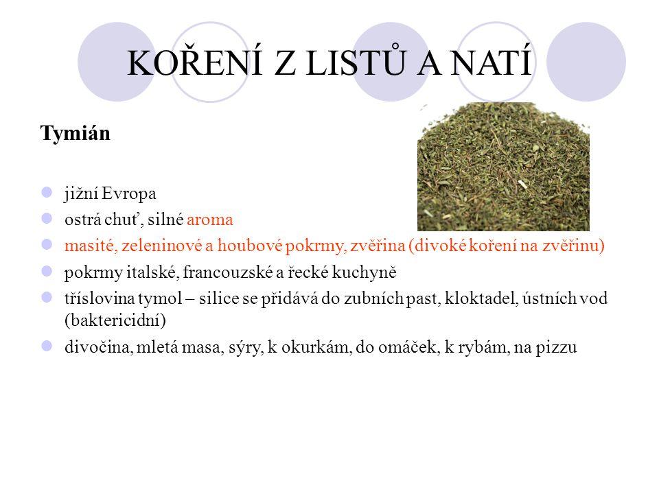 KOŘENÍ Z LISTŮ A NATÍ Tymián jižní Evropa ostrá chuť, silné aroma