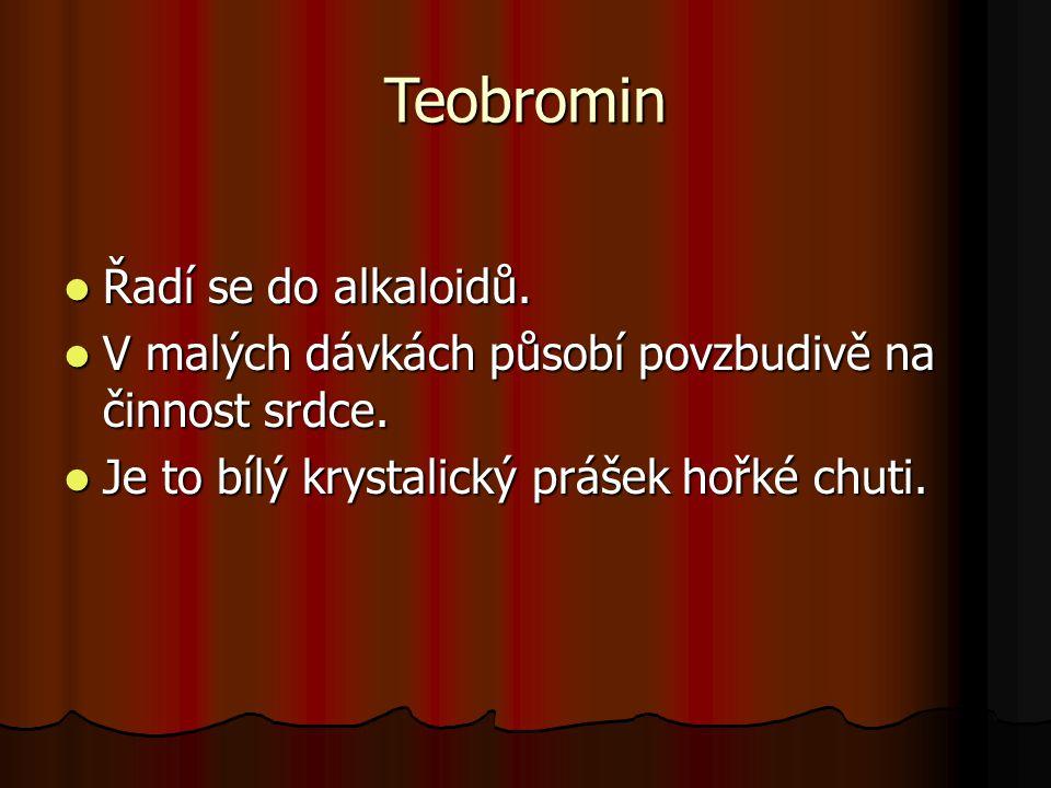 Teobromin Řadí se do alkaloidů.