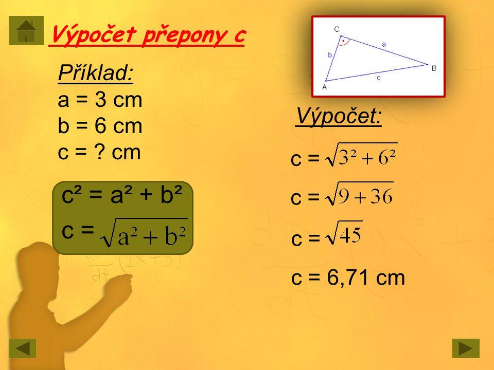 c² = a² + b² c = Výpočet přepony c Příklad: a = 3 cm b = 6 cm c = cm