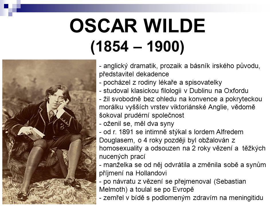 OSCAR WILDE (1854 – 1900) anglický dramatik, prozaik a básník irského původu, představitel dekadence.