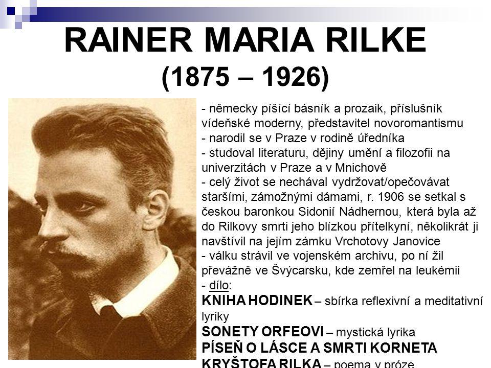 RAINER MARIA RILKE (1875 – 1926) německy píšící básník a prozaik, příslušník vídeňské moderny, představitel novoromantismu.
