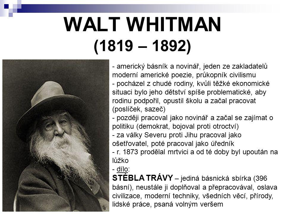 WALT WHITMAN (1819 – 1892) americký básník a novinář, jeden ze zakladatelů moderní americké poezie, průkopník civilismu.