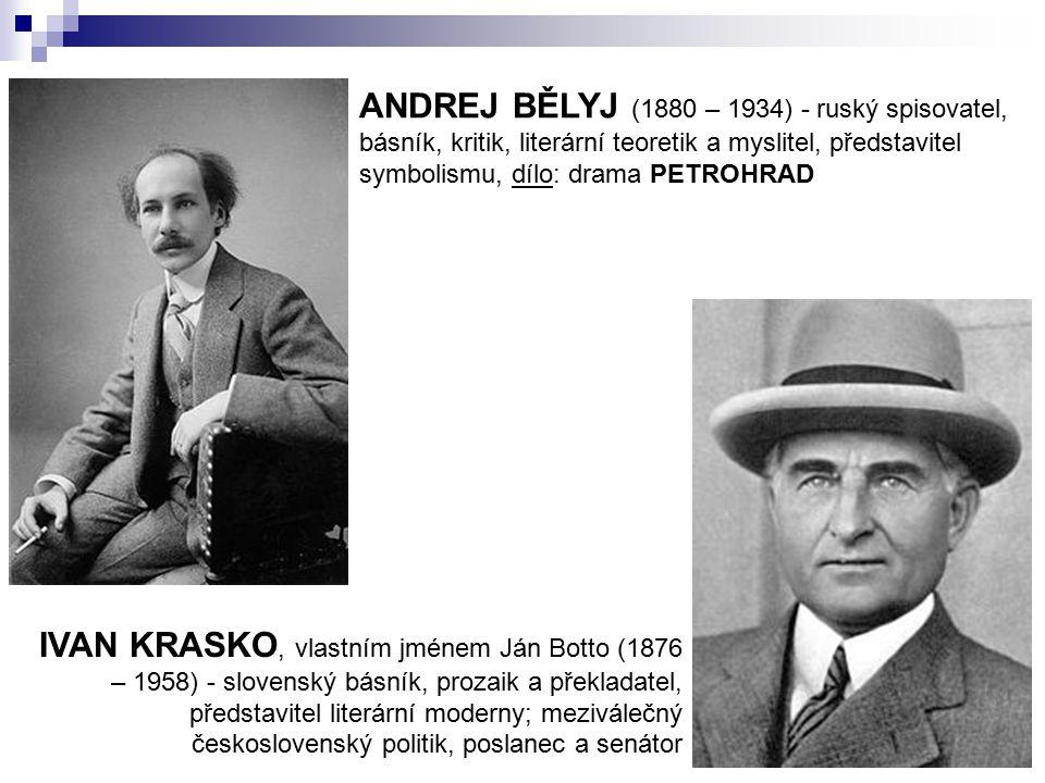 ANDREJ BĚLYJ (1880 – 1934) - ruský spisovatel, básník, kritik, literární teoretik a myslitel, představitel symbolismu, dílo: drama PETROHRAD
