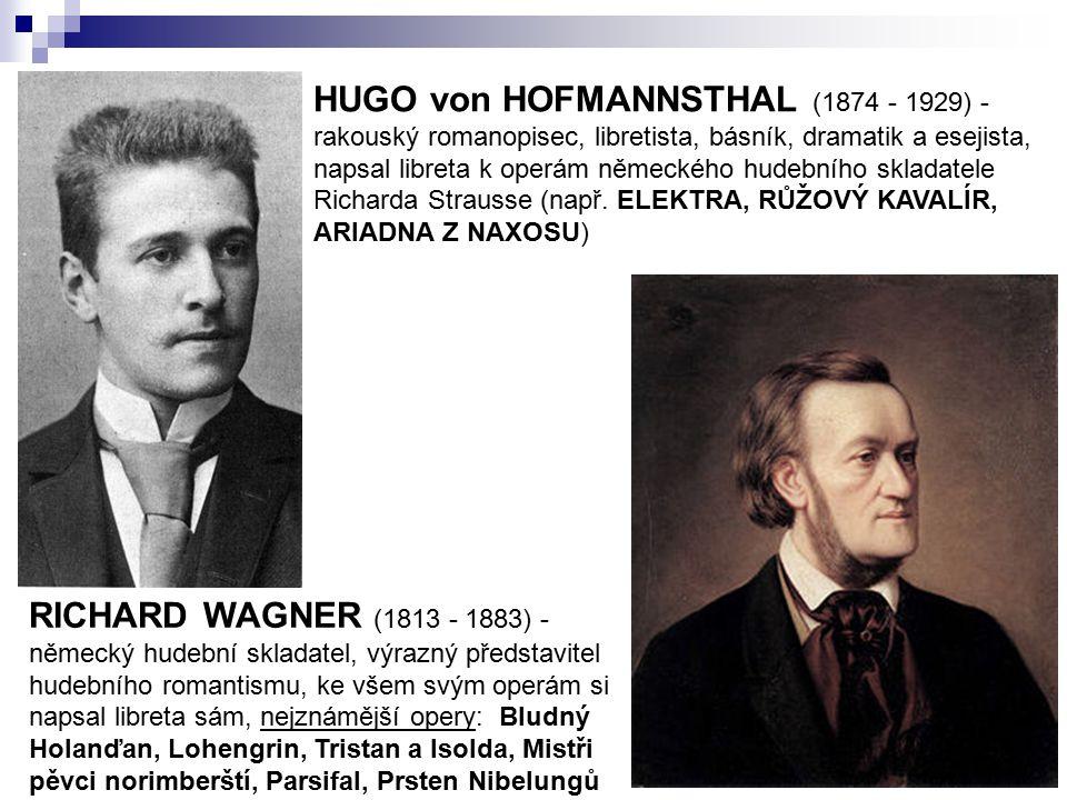 HUGO von HOFMANNSTHAL (1874 - 1929) - rakouský romanopisec, libretista, básník, dramatik a esejista, napsal libreta k operám německého hudebního skladatele Richarda Strausse (např. ELEKTRA, RŮŽOVÝ KAVALÍR, ARIADNA Z NAXOSU)
