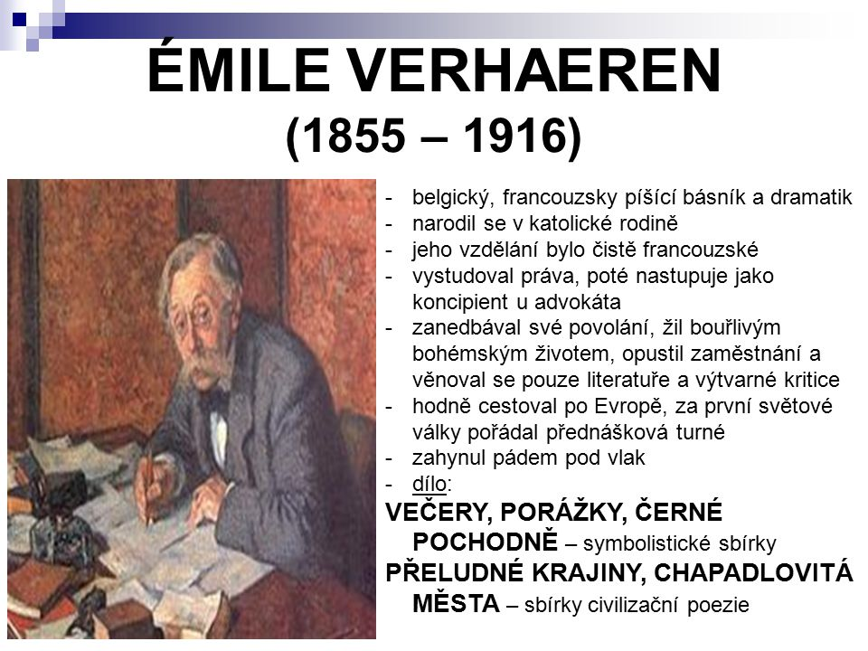ÉMILE VERHAEREN (1855 – 1916) belgický, francouzsky píšící básník a dramatik. narodil se v katolické rodině.
