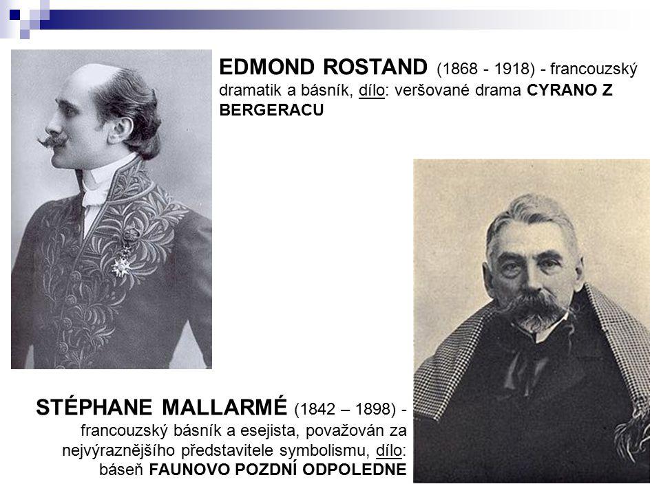 EDMOND ROSTAND (1868 - 1918) - francouzský dramatik a básník, dílo: veršované drama CYRANO Z BERGERACU