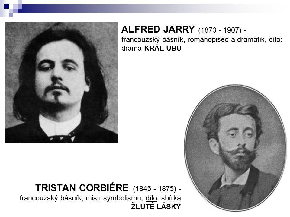 ALFRED JARRY (1873 - 1907) - francouzský básník, romanopisec a dramatik, dílo: drama KRÁL UBU
