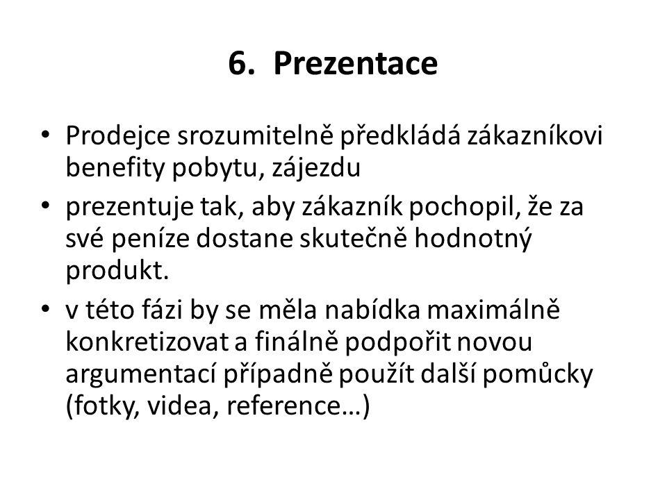 6. Prezentace Prodejce srozumitelně předkládá zákazníkovi benefity pobytu, zájezdu.