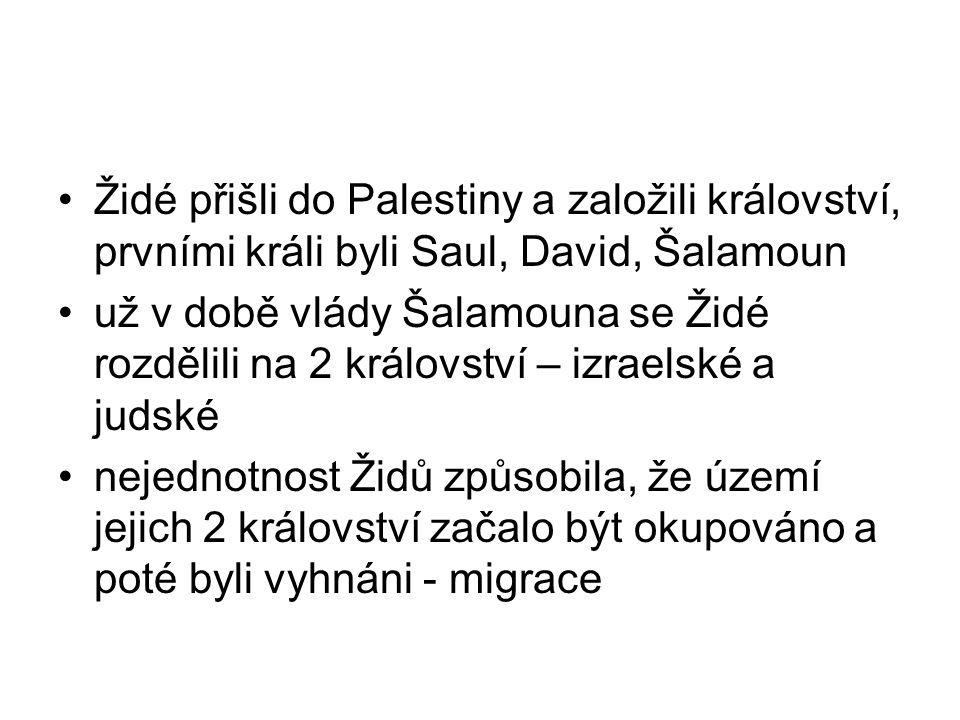 Židé přišli do Palestiny a založili království, prvními králi byli Saul, David, Šalamoun