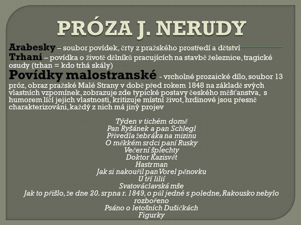 PRÓZA J. NERUDY Arabesky – soubor povídek, črty z pražského prostředí a dětství.