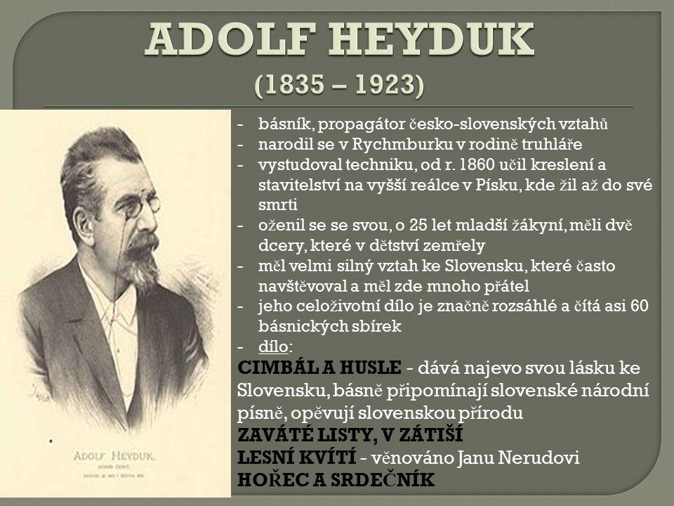 ADOLF HEYDUK (1835 – 1923) básník, propagátor česko-slovenských vztahů. narodil se v Rychmburku v rodině truhláře.