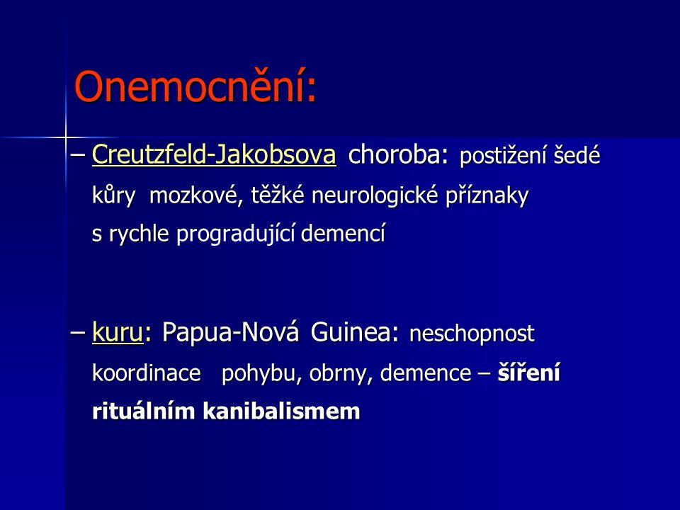 Onemocnění: Creutzfeld-Jakobsova choroba: postižení šedé kůry mozkové, těžké neurologické příznaky s rychle progradující demencí.