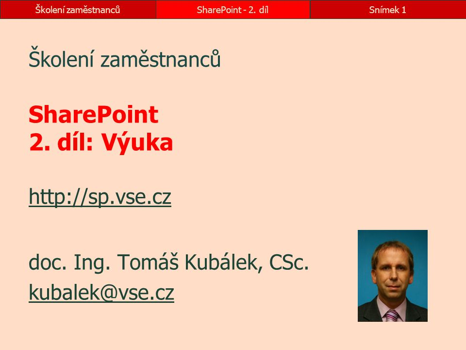 Školení zaměstnanců SharePoint 2. díl: Výuka http://sp.vse.cz