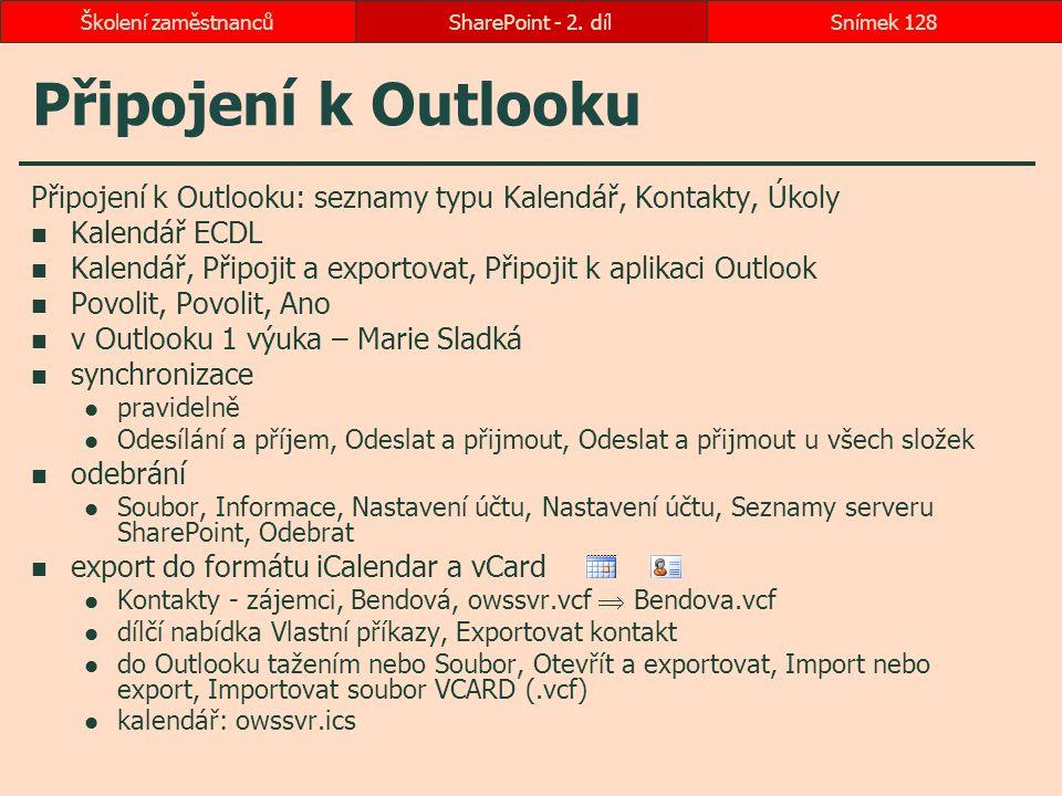 Školení zaměstnanců SharePoint - 2. díl. Připojení k Outlooku. Připojení k Outlooku: seznamy typu Kalendář, Kontakty, Úkoly.