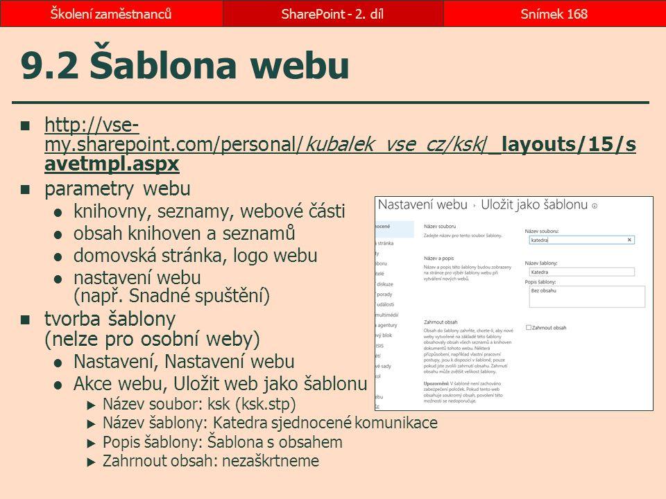 Školení zaměstnanců SharePoint - 2. díl. 9.2 Šablona webu. http://vse-my.sharepoint.com/personal/kubalek_vse_cz/ksk/_layouts/15/savetmpl.aspx.