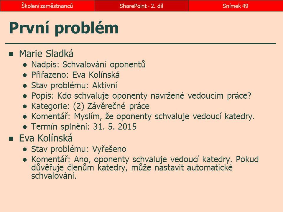 První problém Marie Sladká Eva Kolínská Nadpis: Schvalování oponentů