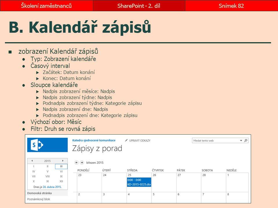 B. Kalendář zápisů zobrazení Kalendář zápisů Typ: Zobrazení kalendáře