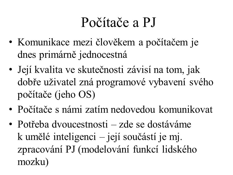 Počítače a PJ Komunikace mezi člověkem a počítačem je dnes primárně jednocestná.