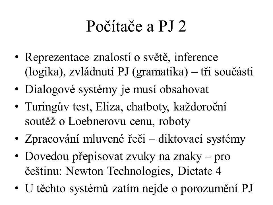 Počítače a PJ 2 Reprezentace znalostí o světě, inference (logika), zvládnutí PJ (gramatika) – tři součásti.