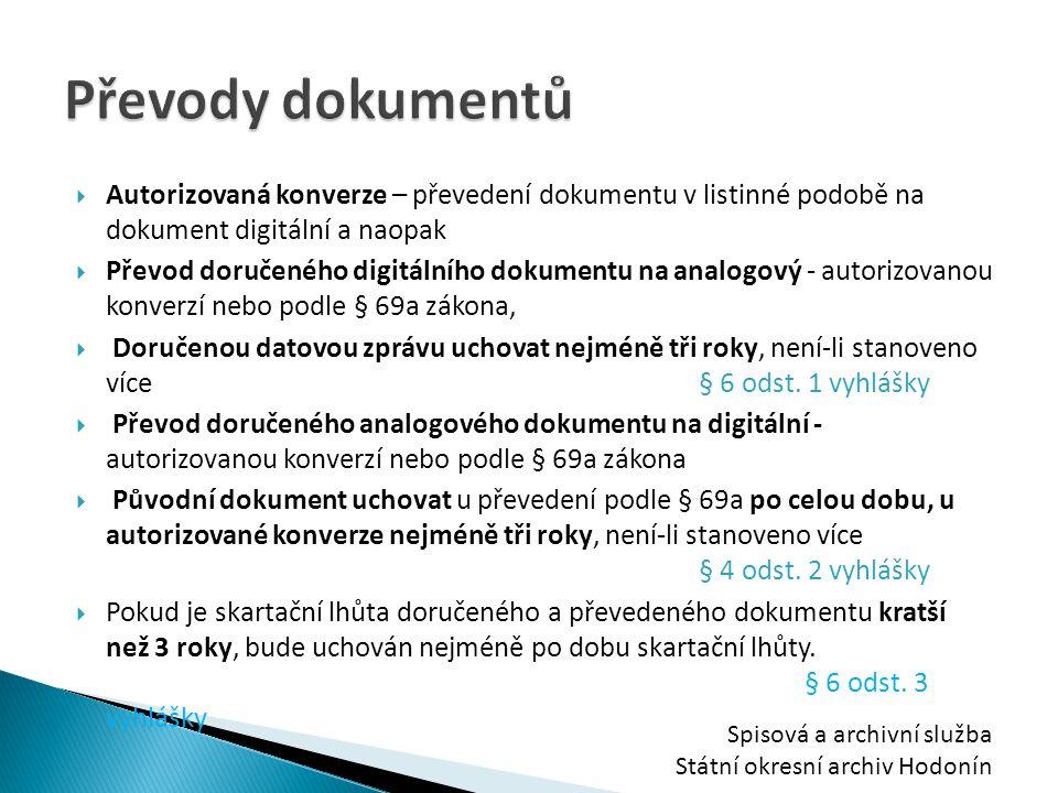 Převody dokumentů Autorizovaná konverze – převedení dokumentu v listinné podobě na dokument digitální a naopak.