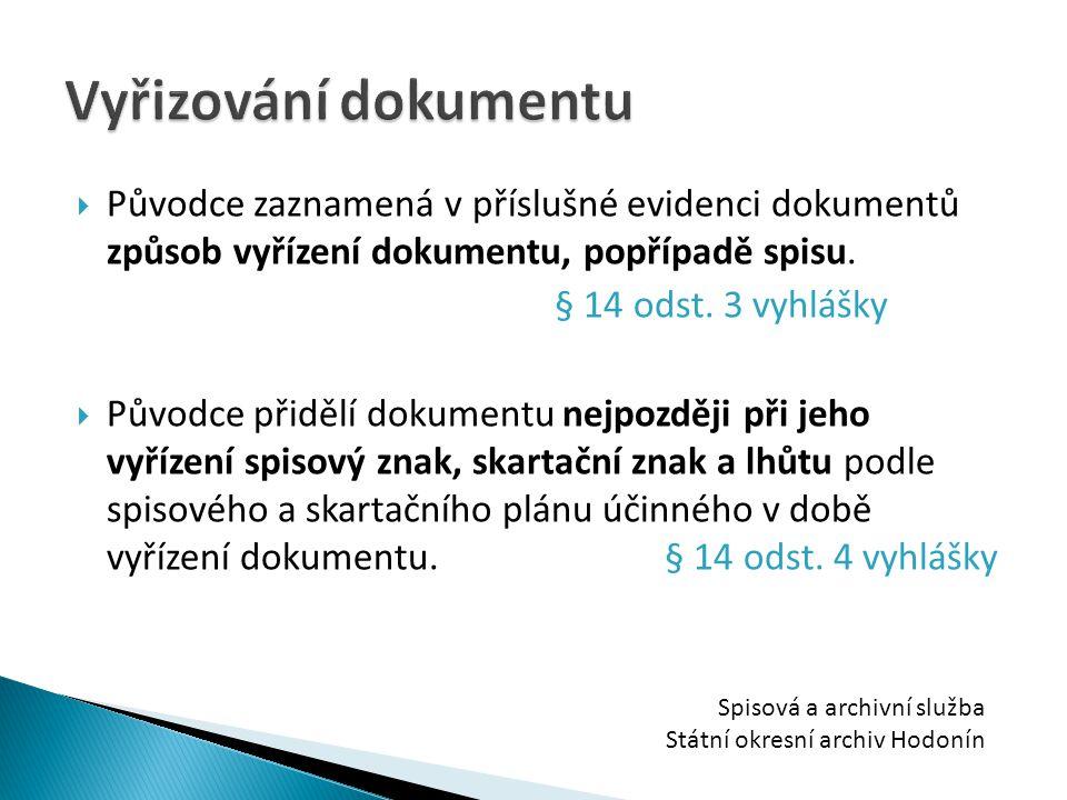 Vyřizování dokumentu Původce zaznamená v příslušné evidenci dokumentů způsob vyřízení dokumentu, popřípadě spisu.