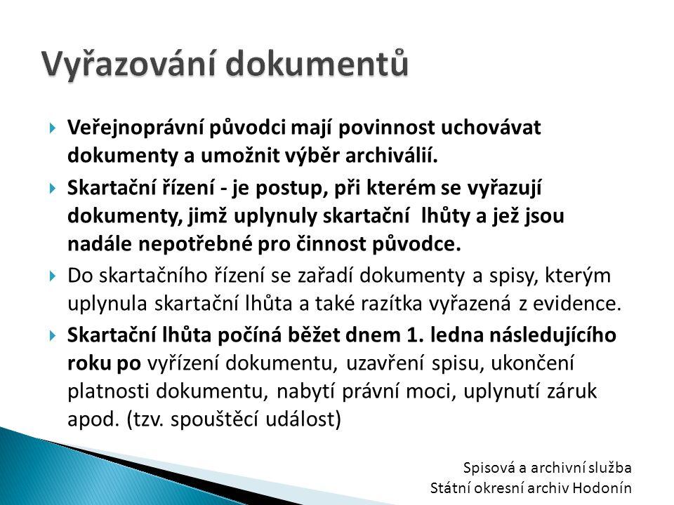 Vyřazování dokumentů Veřejnoprávní původci mají povinnost uchovávat dokumenty a umožnit výběr archiválií.