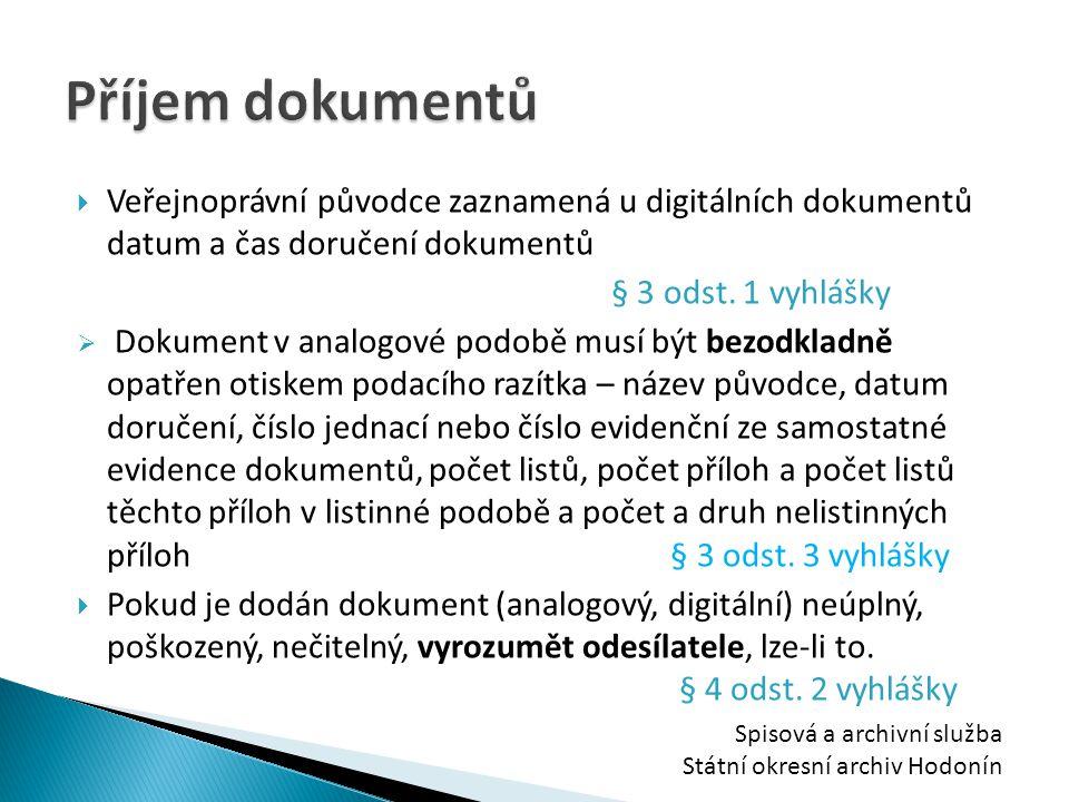 Příjem dokumentů Veřejnoprávní původce zaznamená u digitálních dokumentů datum a čas doručení dokumentů.