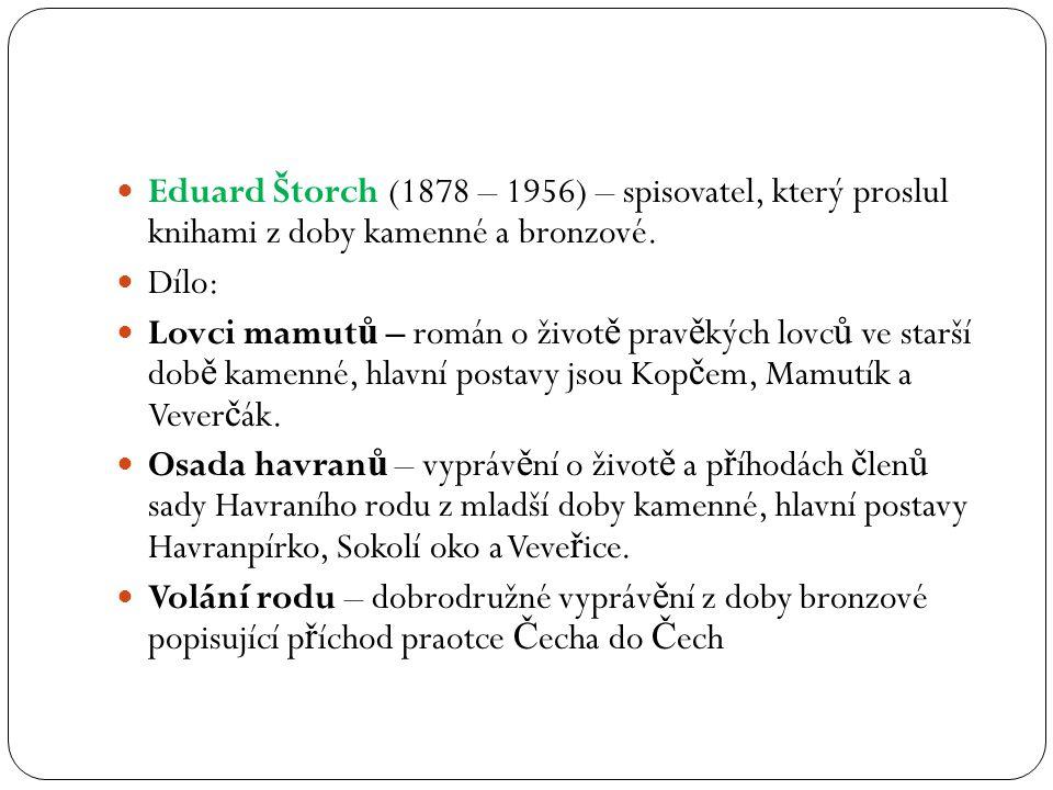 Eduard Štorch (1878 – 1956) – spisovatel, který proslul knihami z doby kamenné a bronzové.
