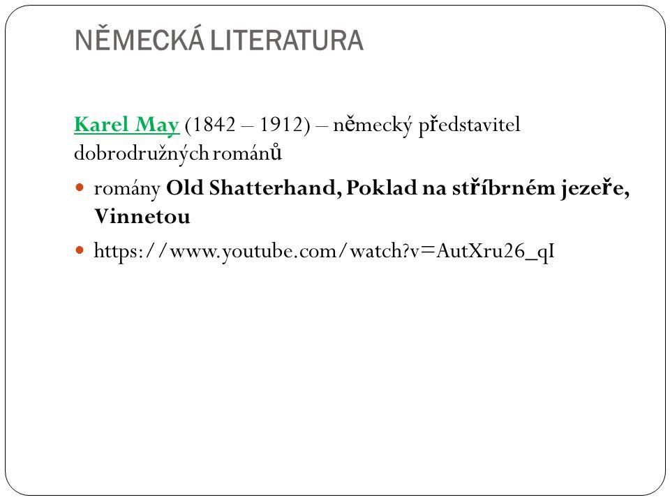 NĚMECKÁ LITERATURA Karel May (1842 – 1912) – německý představitel dobrodružných románů.