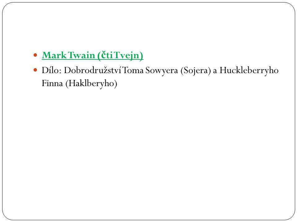 Mark Twain (čti Tvejn) Dílo: Dobrodružství Toma Sowyera (Sojera) a Huckleberryho Finna (Haklberyho)