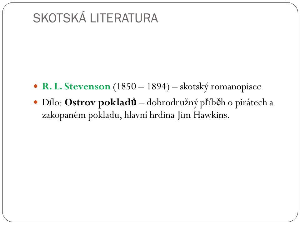 SKOTSKÁ LITERATURA R. L. Stevenson (1850 – 1894) – skotský romanopisec